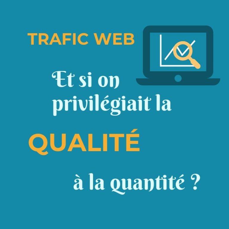 Trafic Web : et si on privilégiait la qualité à la quantité ?