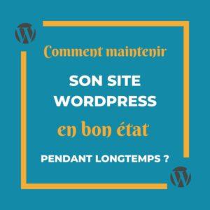 Comment maintenir son site WordPress en bon état pendant longtemps ?