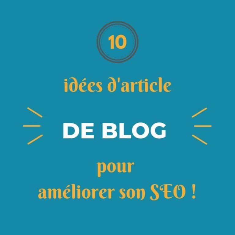 Blog : 10 idées d'articles pour améliorer son SEO