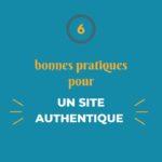 6 bonnes pratiques pour un site Web authentique