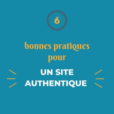 6 bonnes pratiques pour un site authentique