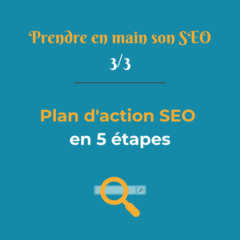 Prendre en main son SEO 3/3 : le plan d'action en 5 étapes