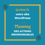 Gestion d'un site WordPress : le planning des actions pour un site durable et efficace