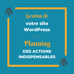 gestion d'un site wordpress : planning des actions indispensables