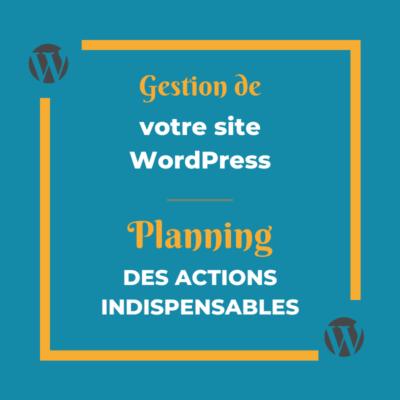gestion d'un site wordpress : planning des actions indispensables