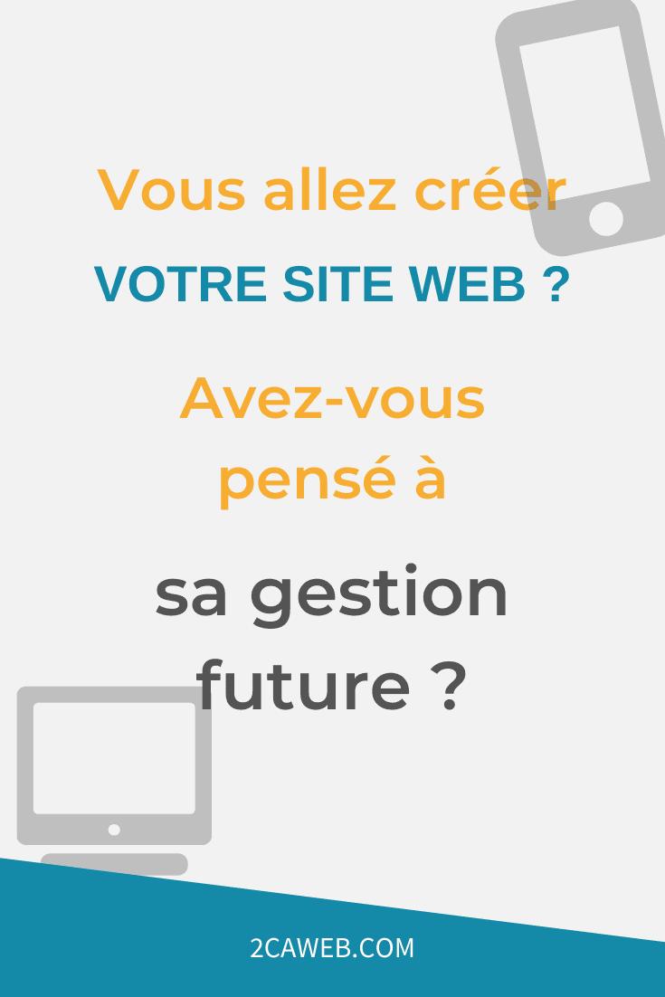 Vous allez créé un site web ? Avez-vous pensé à sa gestion future ?