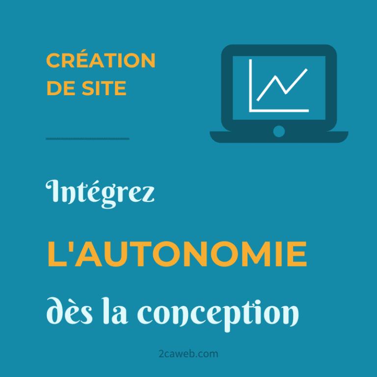 Création de site : intégrez l'autonomie dès la conception !