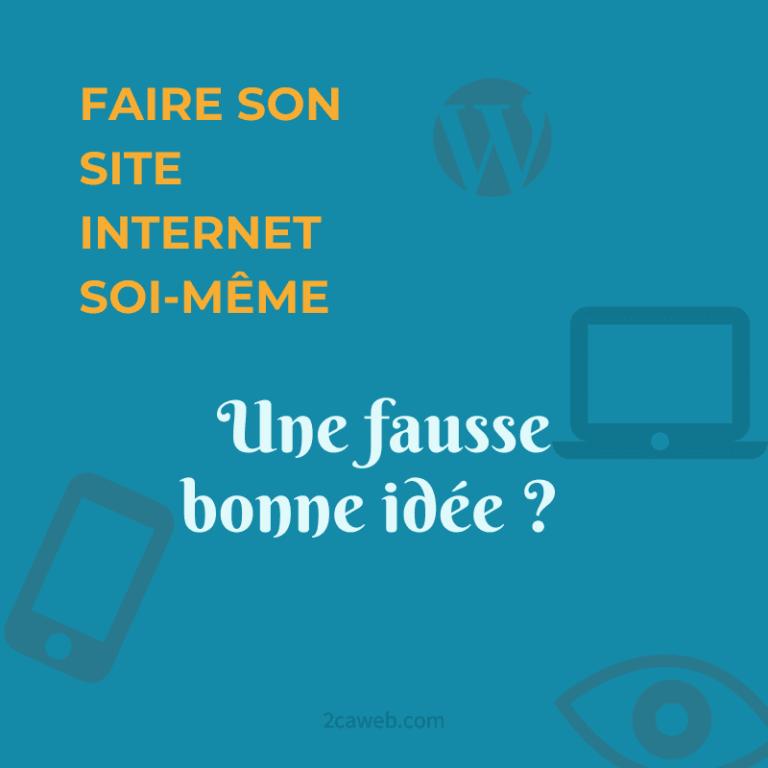 Faire son site Internet soi-même : une fausse bonne idée ?