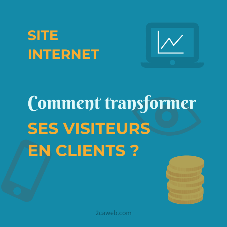 Site Internet : Comment transformer les visiteurs en clients ?