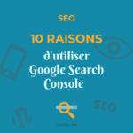 SEO : 10 raisons d'utiliser Google Search Console