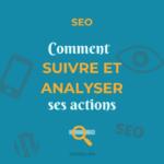 SEO : comment suivre et analyser ses actions